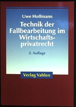 Technik der Fallbearbeitung im Wirtschaftsprivatrecht.: Hoffmann, Uwe: