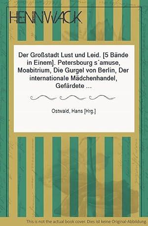 Der Großstadt Lust und Leid. [5 Bände in Einem]. Petersbourg s amuse, Moabitrium, Die Gurgel von ...