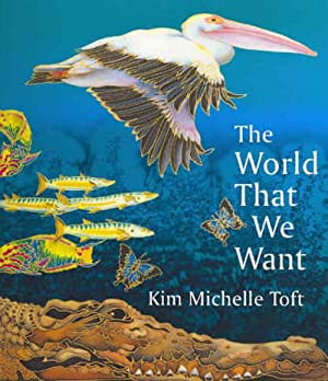 The World That We Want (Paperback): Kim Michelle Toft