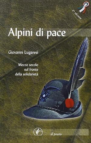Alpini di pace. Mezzo secolo sul fronte: Lugaresi Giovanni