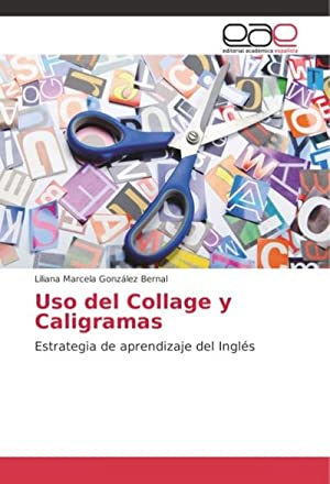 Uso del Collage y Caligramas: Liliana Marcela González Bernal