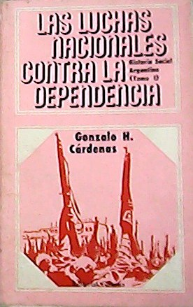 Las luchas nacionales contra la dependencia.: CÁRDENAS, Gonzalo H.-