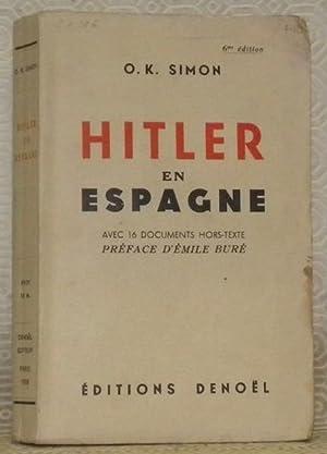 Hitler en Espagne. Avec 16 documents hors-texte. Préface d'Emile Buré. 6me Edition.: SIMON, O. ...