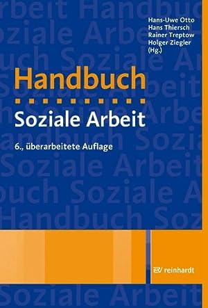 Handbuch Soziale Arbeit : Grundlagen der Sozialarbeit und Sozialpädagogik: Hans-Uwe Otto