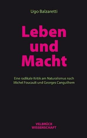 Leben und Macht : Eine radikale Kritik am Naturalismus nach Michel Foucault und Georges Canguilhem:...