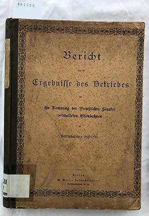 Bericht über die Ergebnisse des Betriebes für Rechnung des Preußischen Staates verwalteten ...