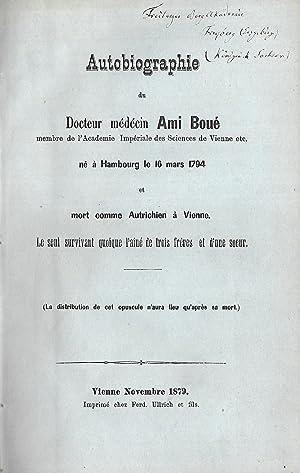 Autobiographie du Docteur médécin Ami Boué, membre de l'Academie Impériale des Sciences de ...