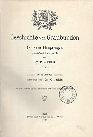 Geschichte von Graubünden. In ihren Hauptzügen gemeinfasslich dargestellt. Bearbeitet von C.Jecklin...