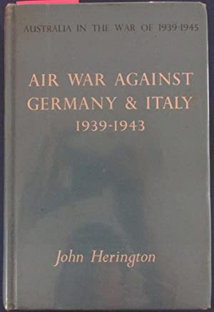 Air War Against Germany & Italy 1939-1943 (Volume III): Australia in the War of 1939-1945 (Series...