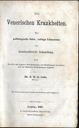 Die Venerischen Krankheiten. Ihre pathologische Natur, richtige Erkenntniss und homöopathische ...