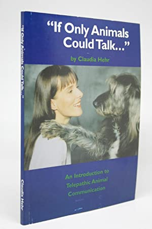 """If Only Animals Could Talk."" An Introduction to Telepathic Animal Communication"