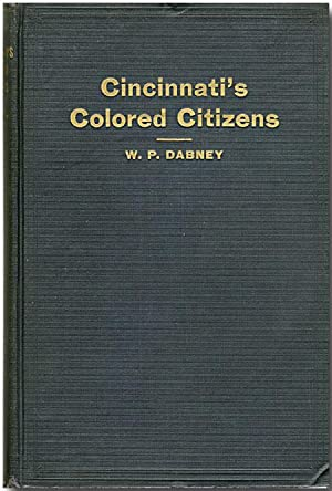 CINCINNATI'S COLORED CITIZENS HISTORICAL, SOCIOLOGICAL AND BIOGRAPHICAL