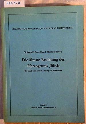 Die älteste Rechnung des Herzogtums Jülich. Die Landrentmeister Rechnung von 1398 / 1399. (...