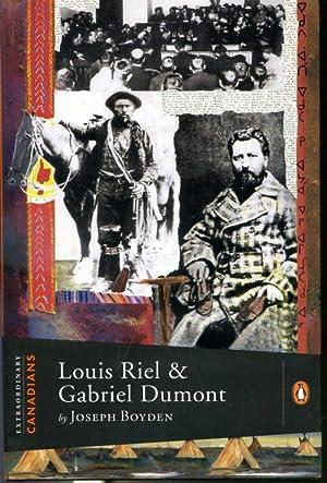 Louis Riel & Gabriel Dumont Extraordinary Canadians: Joseph Boyden