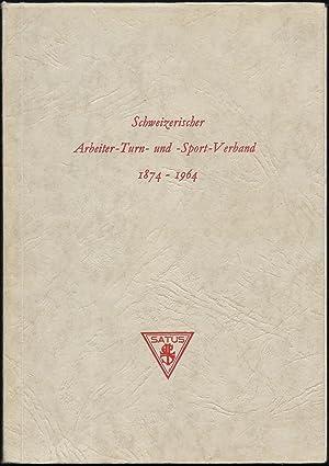 Schweizerischer Arbeiter-Turn- und Sport-Verband 1874-1964. [Jubiläumsschrift]: SATUS] - ...