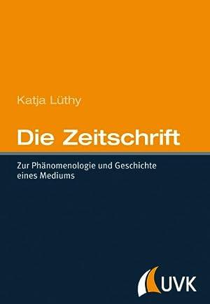Bild des Verkäufers für Die Zeitschrift : Zur Phänomenologie und Geschichte eines Mediums zum Verkauf von AHA-BUCH GmbH
