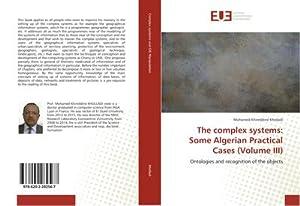 The complex systems: Some Algerian Practical Cases (Volume III): Mohamed-Khireddine Kholladi