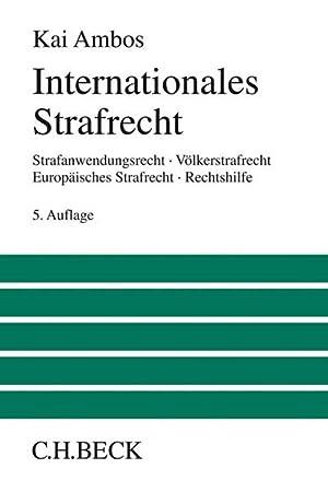Internationales Strafrecht : Strafanwendungsrecht, Völkerstrafrecht, Europäisches Strafrecht, ...