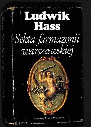 Sekta farmazonii warszawskiej : pierwsze stulecie wolnomularstwa w Warszawie (1721-1821): Hass, ...