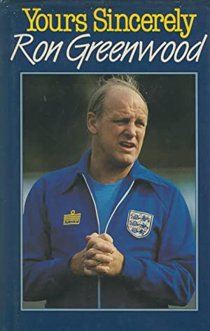 YOURS SINCERELY: Ron GREENWOOD with