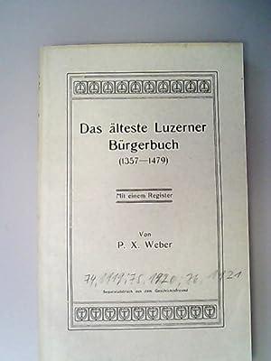 Das älteste Luzerner Bürgerbuch. 1357-1479. Mit einem Register.: Weber, P.X.,
