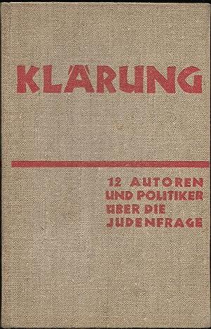 Klärung: 12 Autoren, Politiker über die Judenfrage. Mit Beiträgen aus Friedrich Nietzsches ...