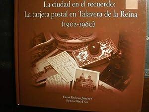 Imagen del vendedor de La ciudad en el recuerdo: La tarjeta postal en Talavera de la Reina (1902-1960) a la venta por Librería Antonio Azorín