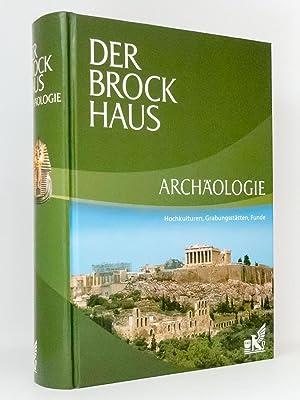 Der Brockhaus Archäologie : Hochkulturen, Grabungsstätten, Funde : Herausgegeben von der ...