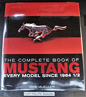 The Complete Book of Mustang: Every Model Since 1964 1/2 (Complete Book Series)