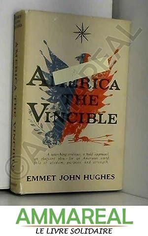America the Vincible. a Brief Inquiry Written: Emmet John Hughes