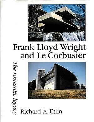 Frank Lloyd Wright and Le Corbusier. The romantic legacy.: Etlin, Richard A.