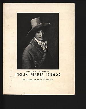 Felix Maria Diogg. Ein schweizer Bildnismaler 1762-1834.: Hugelshofer, Walter,