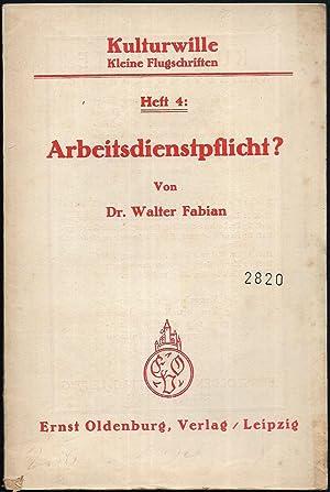 Arbeitsdienstpflicht? (= Kulturwille. Kleine Flugschriften. Heft 4.).: FABIAN, Walter: