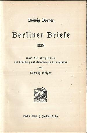 Ludwig Börnes Berliner Briefe 1828. Nach den Originalen mit Einleitung und Anmerkungen ...