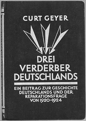 Drei Verderber Deutschlands. Ein Beitrag zur Geschichte Deutschlands und der Reparationsfrage von ...