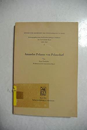 Amandus Polanus von Polansdorf. (= Studien zur Geschchte der Wissenschaften in Basel, Bd. 1): ...