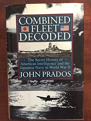 Combined Fleet Decoded: The Secret History of American Intelligence and the Japanese Navy in Worl...