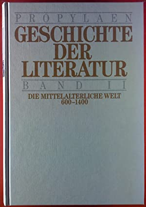 Geschichte der Literatur, Band II. Die mittelalterliche Welt, 600 - 1400.