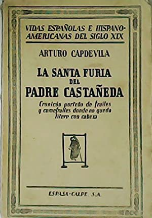 La santa furia del Padre Castañeda. Cronicón: CAPDEVILA, Arturo.-