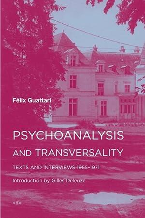 Psychoanalysis and Transversality : Texts and Interviews: Guattari, Felix