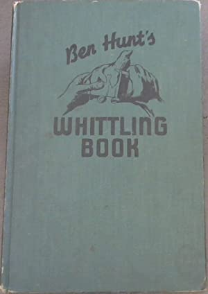 Ben Hunt's Whittling Book: Hunt, Ben