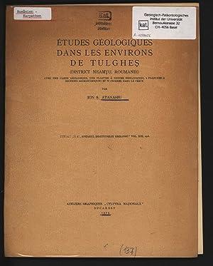 Etudes geologiques dans les environs de Tulghes (District Neamtu, Roumanie). Extrait de l Anuarul ...