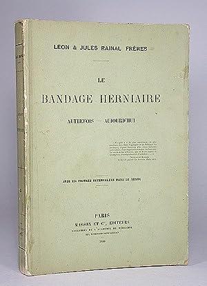 Le bandage herniaire. I. Autrefois; II. Aujourd'hui.: Rainal, Frères Léon