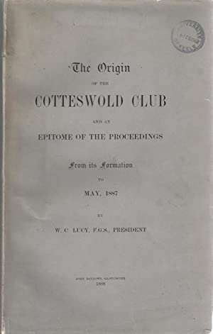The Origin of the Cotteswold Club, with an Epitome of the Proceedings from Its Formation to May 1887