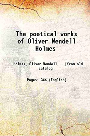 The poetical works of Oliver Wendell Holmes: Holmes, Oliver Wendell,