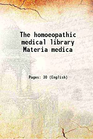 The homoeopathic medical library Materia medica (1843)[SOFTCOVER]: Anonymous