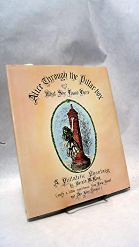 ALICE THROUGH THE PILLAR-BOX AND WHAT SHE: KING, Gerald M.
