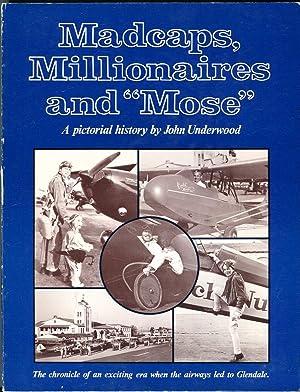 Madcaps, Millionaires and 'Mose': The Chronicle of: Underwood, John