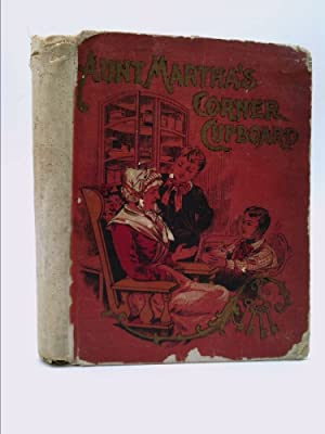 AUNT MARTHA'S CORNER CUPBOARD; OR, STORIES ABOUT: Kirby, Mary and