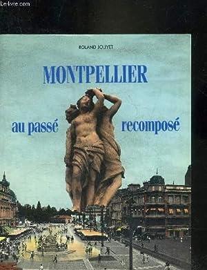 MONTPELLIER AU PASSE RECOMPOSE.: JOLIVET ROLAND